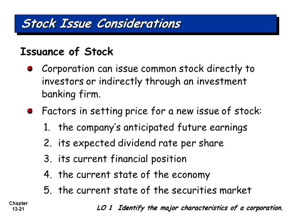 Chapter 13-21 Stock Issue Considerations LO 1 Identify the major characteristics of a corporation. Corporation can issue common stock directly to inve