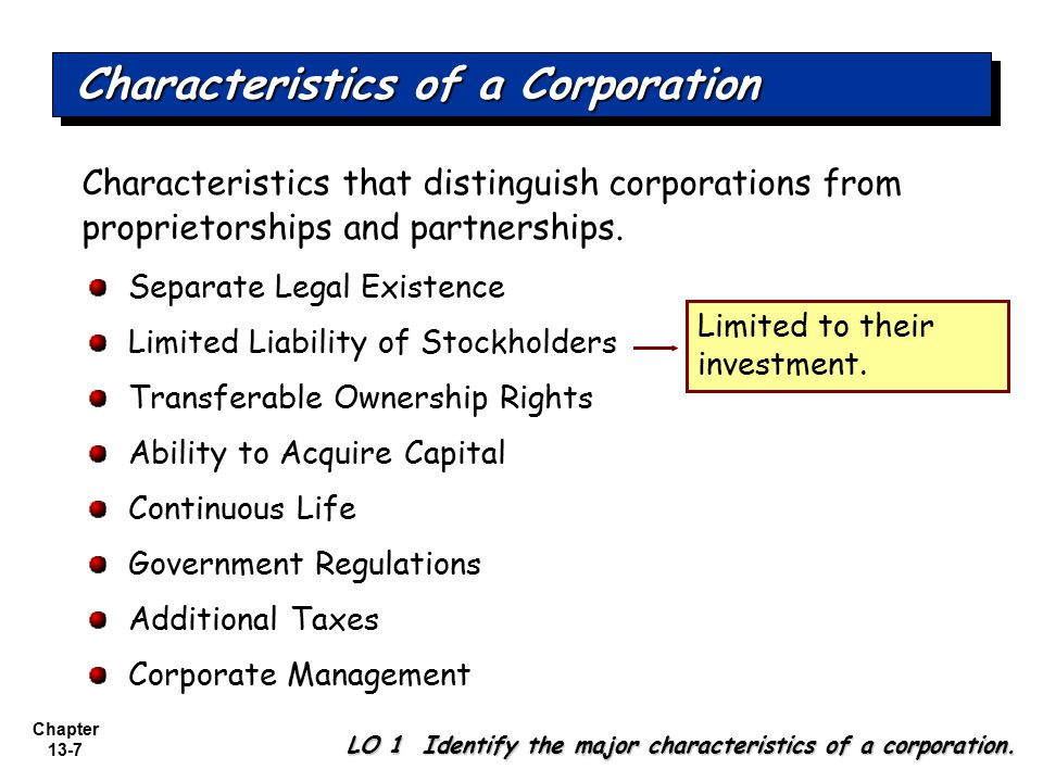 Chapter 13-7 Separate Legal Existence Limited Liability of Stockholders Transferable Ownership Rights Ability to Acquire Capital Continuous Life Gover