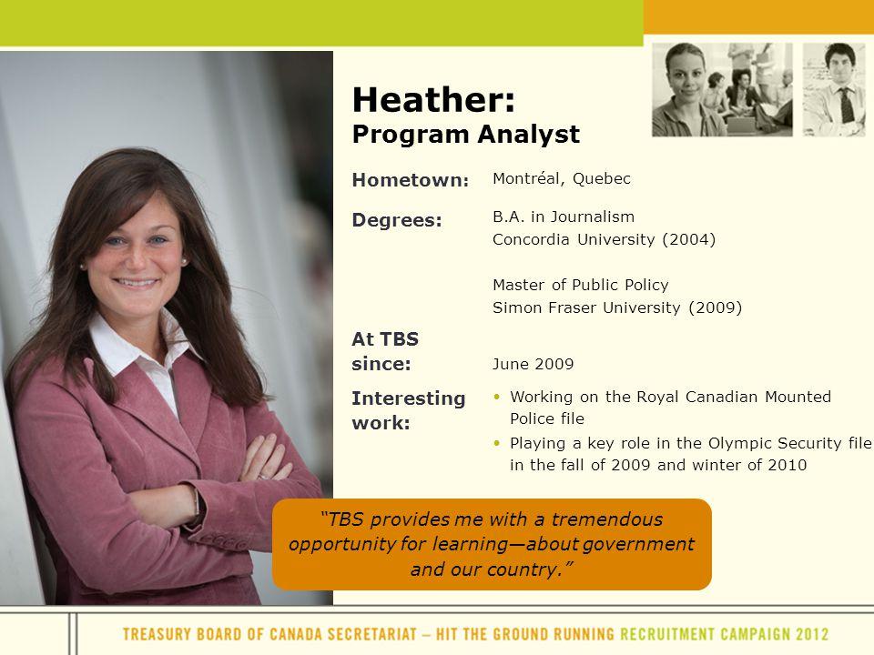 Heather: Program Analyst Hometown : Montréal, Quebec Degrees: B.A.