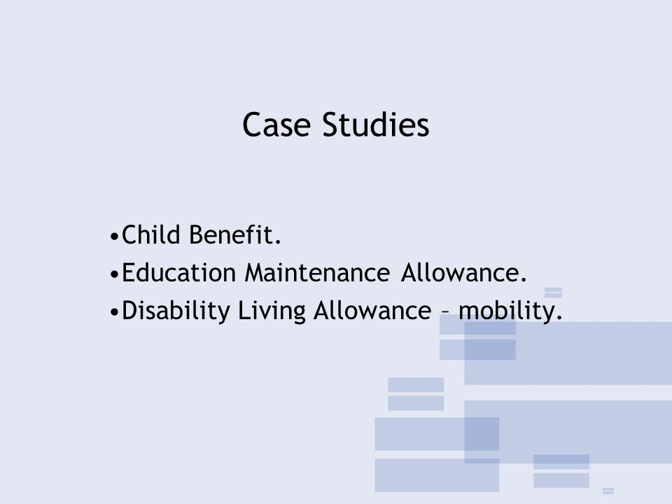 Case Studies Child Benefit. Education Maintenance Allowance.