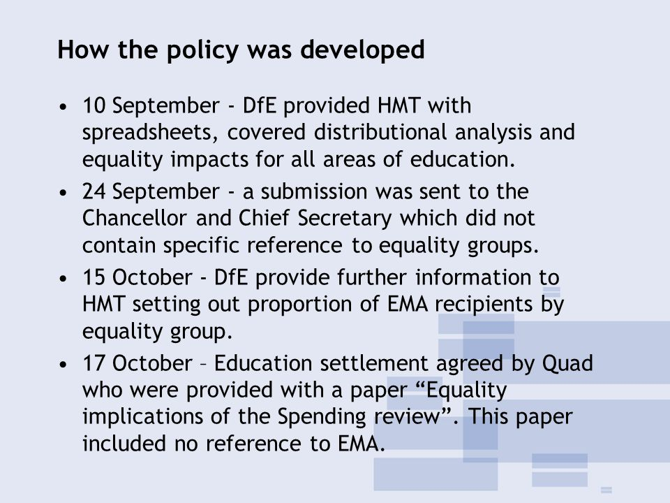 How the policy was developed 10 September - DfE provided HMT with spreadsheets, covered distributional analysis and equality impacts for all areas of education.