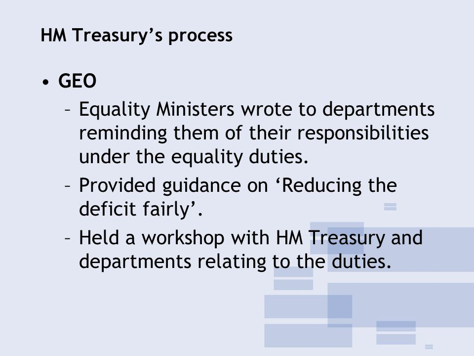 HM Treasury's process GEO –Equality Ministers wrote to departments reminding them of their responsibilities under the equality duties.