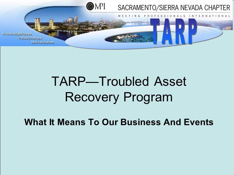 What It Means To Our Business And Events TARP—Troubled Asset Recovery Program