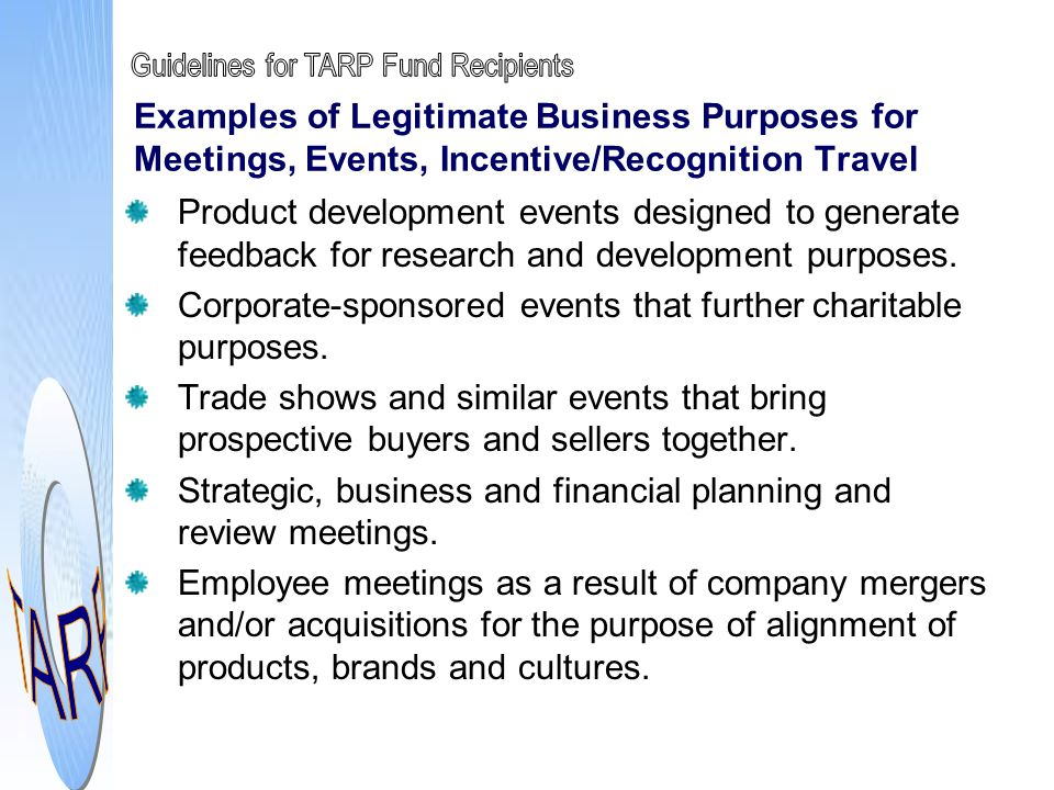Examples of Legitimate Business Purposes for Meetings, Events, Incentive/Recognition Travel Product development events designed to generate feedback f