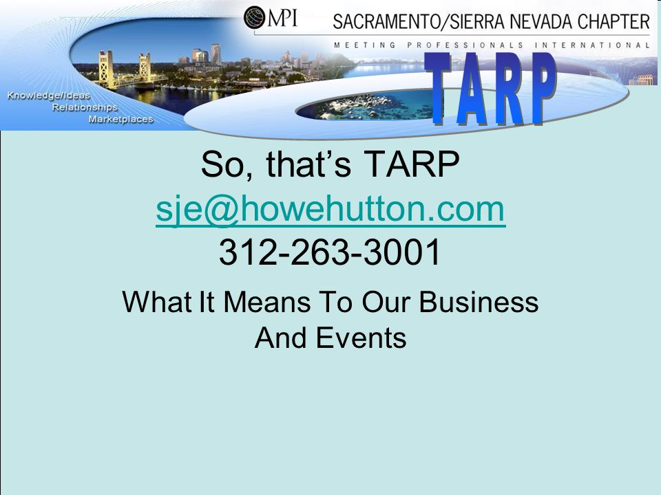 So, that's TARP sje@howehutton.com 312-263-3001 sje@howehutton.com What It Means To Our Business And Events