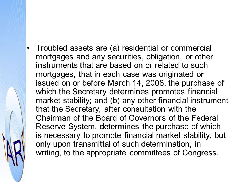 Troubled assets are (a) residential or commercial mortgages and any securities, obligation, or other instruments that are based on or related to such