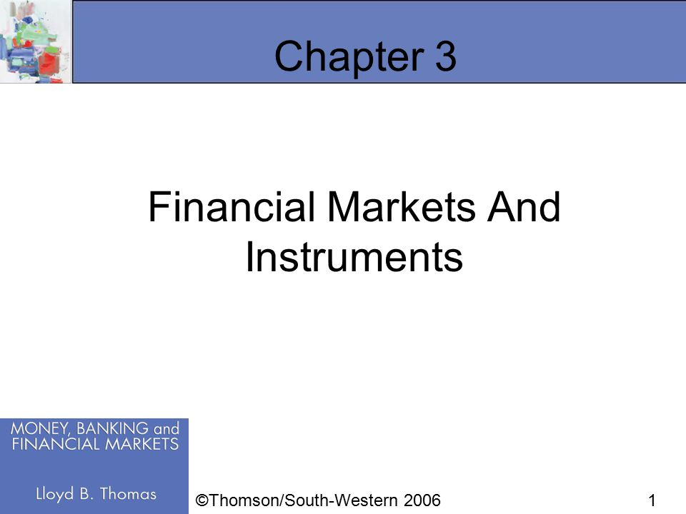 1 Chapter 3 Financial Markets And Instruments ©Thomson/South-Western 2006
