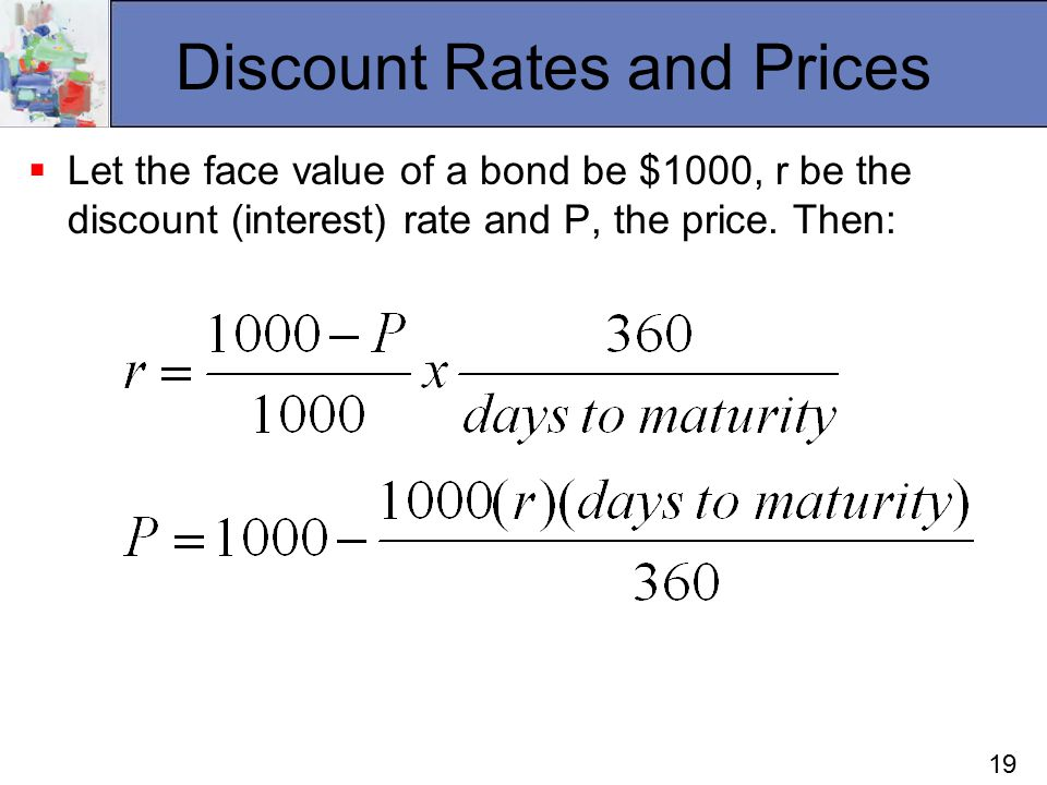 19 Discount Rates and Prices  Let the face value of a bond be $1000, r be the discount (interest) rate and P, the price.