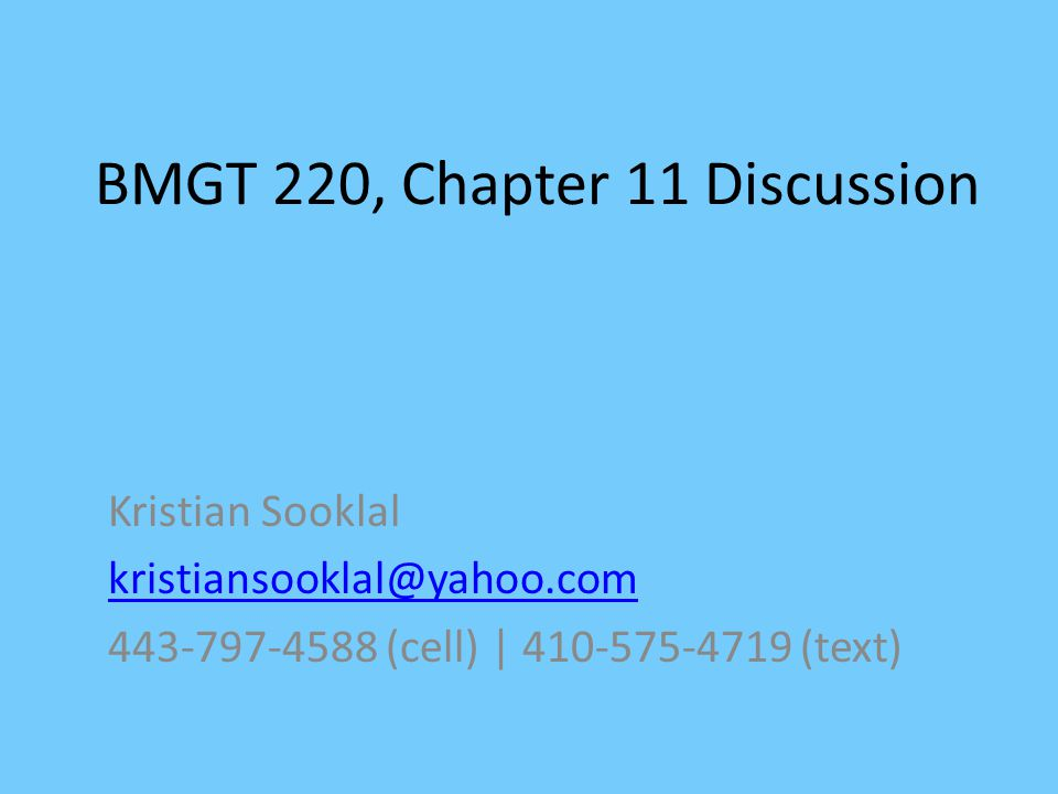BMGT 220, Chapter 11 Discussion Kristian Sooklal kristiansooklal@yahoo.com 443-797-4588 (cell) | 410-575-4719 (text)