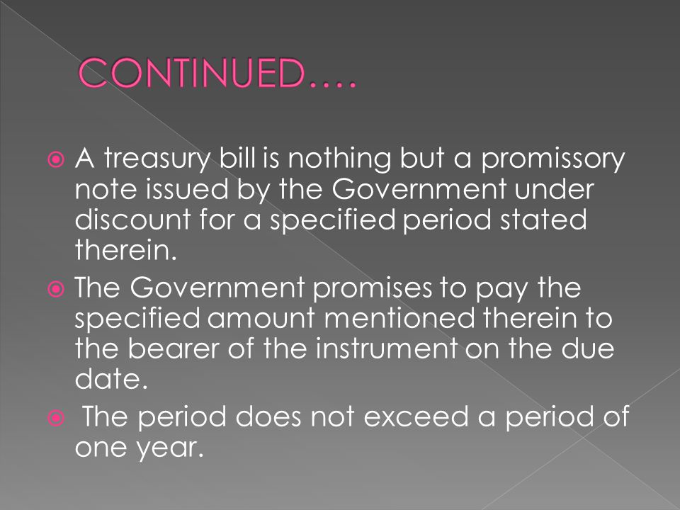  A treasury bill is nothing but a promissory note issued by the Government under discount for a specified period stated therein.