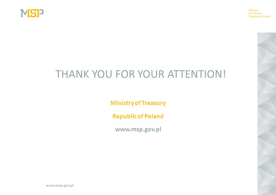THANK YOU FOR YOUR ATTENTION! Ministry of Treasury Republic of Poland www.msp.gov.pl
