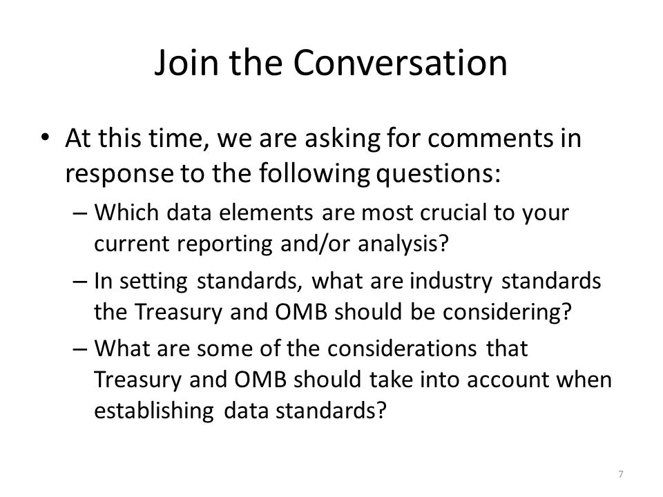 Join the Conversation At this time, we are asking for comments in response to the following questions: – Which data elements are most crucial to your current reporting and/or analysis.