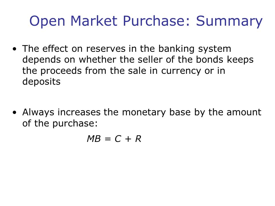 Open Market Purchase: Summary The effect on reserves in the banking system depends on whether the seller of the bonds keeps the proceeds from the sale