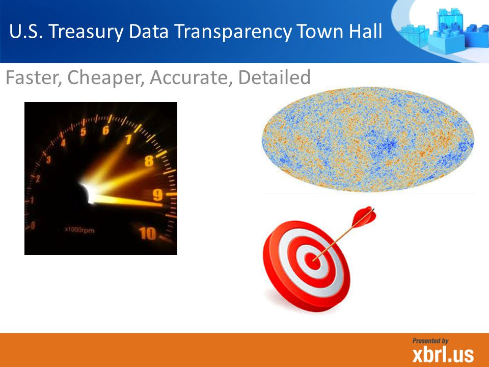 U.S. Treasury Data Transparency Town Hall Faster, Cheaper, Accurate, Detailed