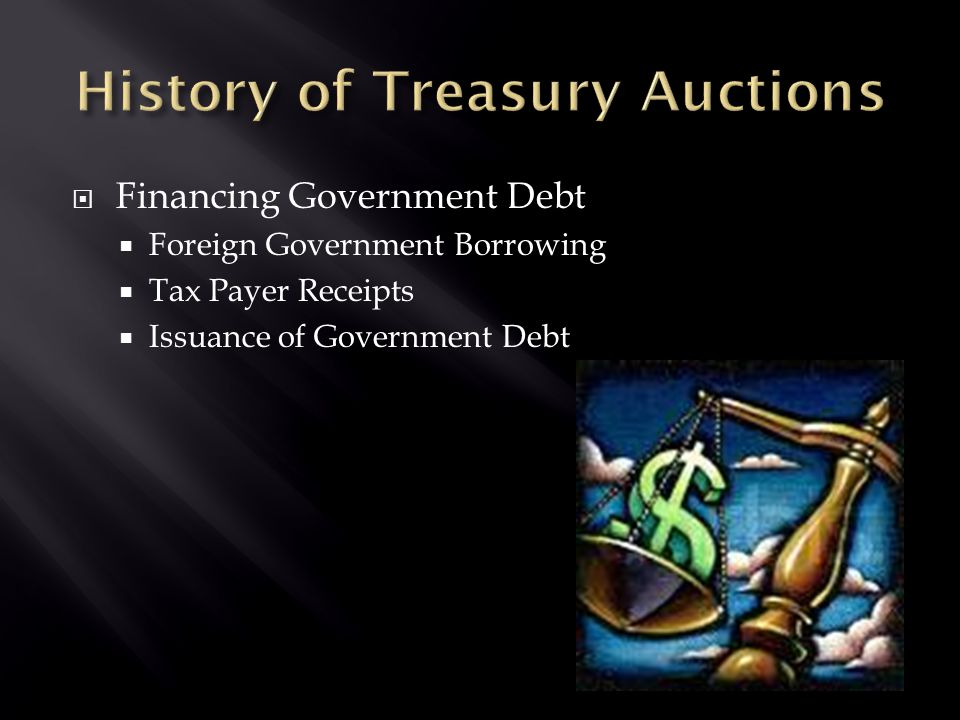  Financing Government Debt  Foreign Government Borrowing  Tax Payer Receipts  Issuance of Government Debt