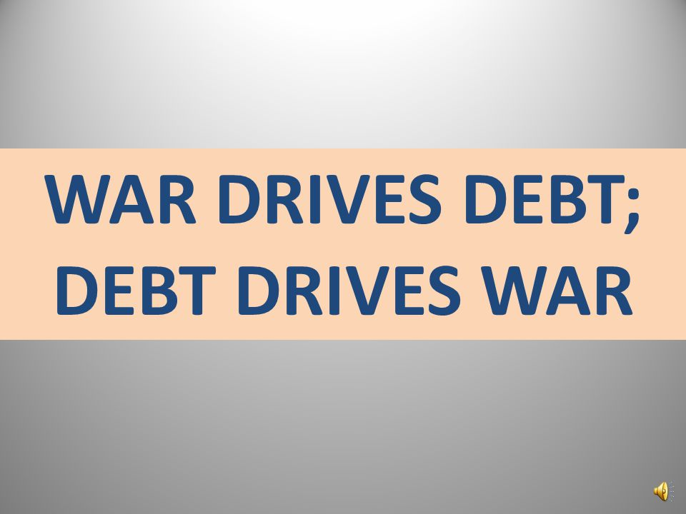 DEBT DRIVES WAR