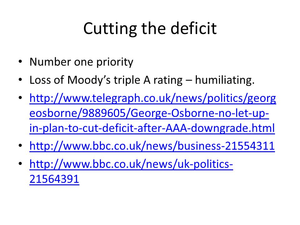 Cutting the deficit Number one priority Loss of Moody's triple A rating – humiliating.