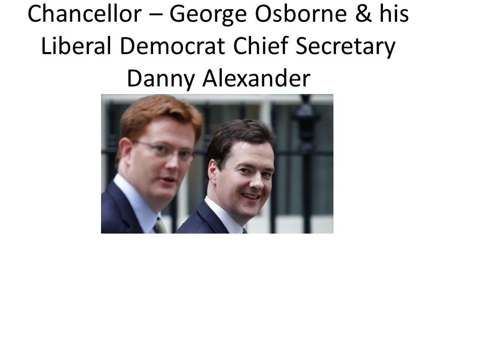 Chancellor – George Osborne & his Liberal Democrat Chief Secretary Danny Alexander