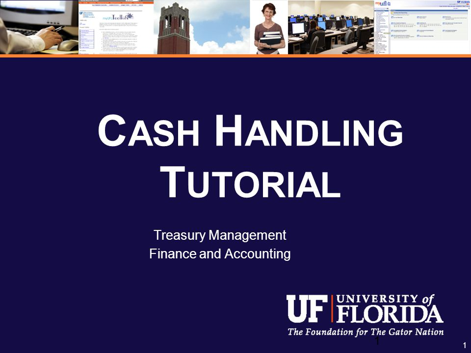 1 1 C ASH H ANDLING T UTORIAL Treasury Management Finance and Accounting