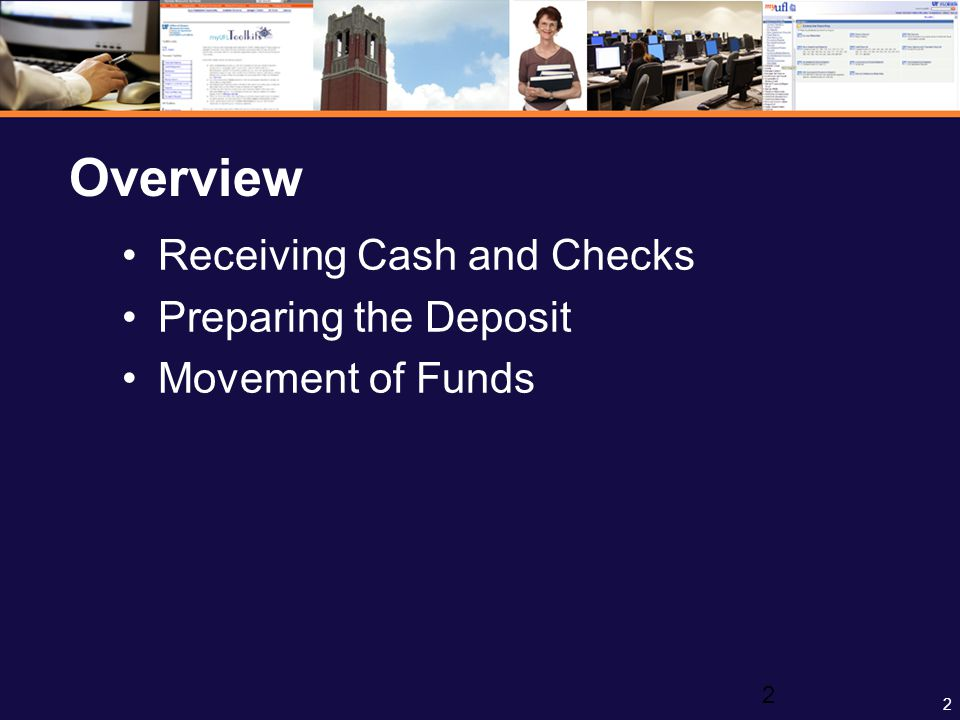2 2 Overview Receiving Cash and Checks Preparing the Deposit Movement of Funds