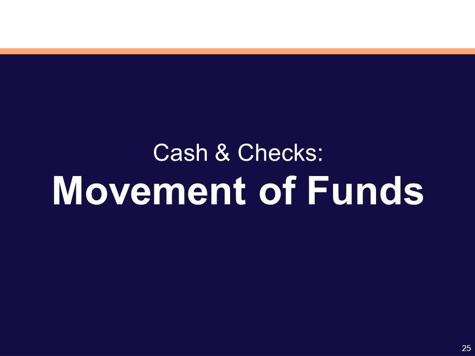 25 Cash & Checks: Movement of Funds