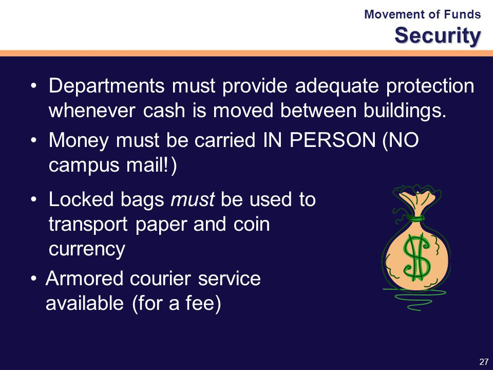 27 Departments must provide adequate protection whenever cash is moved between buildings.