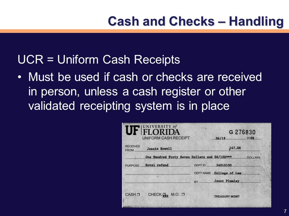 8 Cash and Checks – Handling UCR = Uniform Cash Receipts (continued) Three ply carbon copies: –Golden – goes to the customer –White – stays with the department –Blue – submitted with the deposit to TM For voided receipts: –Golden and White – stays with department –Blue – submitted with next deposit