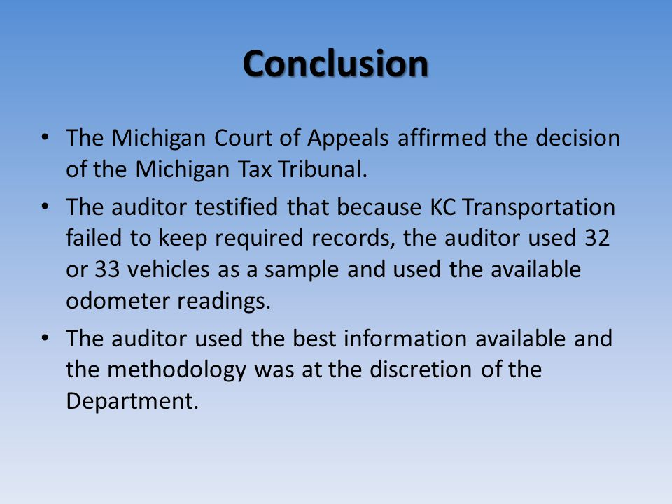 Conclusion The Michigan Court of Appeals affirmed the decision of the Michigan Tax Tribunal. The auditor testified that because KC Transportation fail