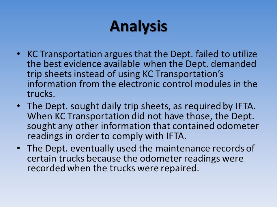 Analysis KC Transportation argues that the Dept. failed to utilize the best evidence available when the Dept. demanded trip sheets instead of using KC