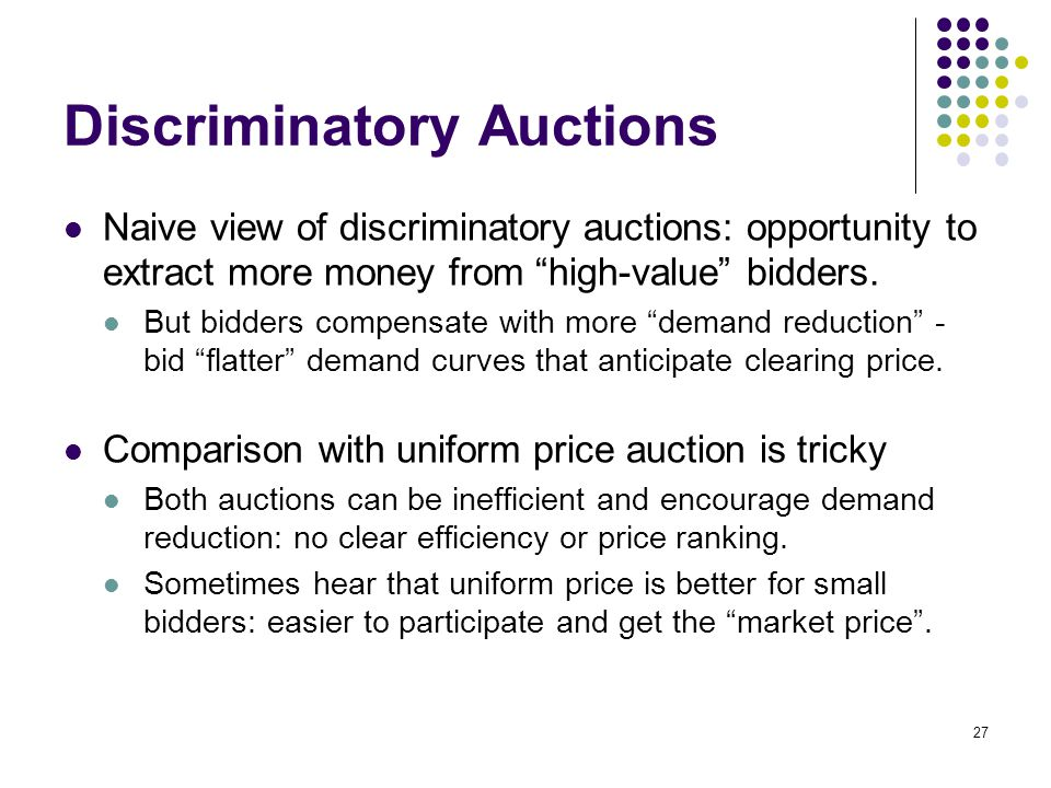 "Discriminatory Auctions Naive view of discriminatory auctions: opportunity to extract more money from ""high-value"" bidders. But bidders compensate wit"