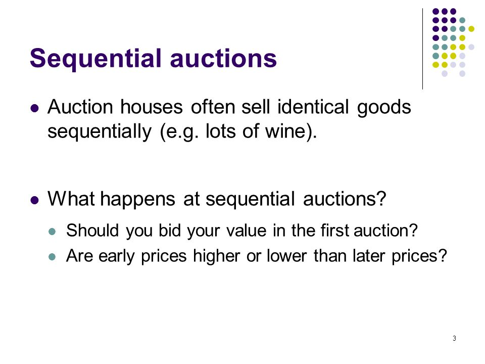Sequential auctions Auction houses often sell identical goods sequentially (e.g. lots of wine). What happens at sequential auctions? Should you bid yo