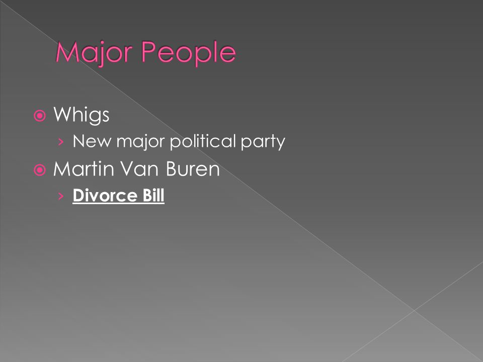  Whigs › New major political party  Martin Van Buren › Divorce Bill