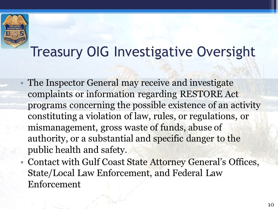 The Inspector General may receive and investigate complaints or information regarding RESTORE Act programs concerning the possible existence of an act