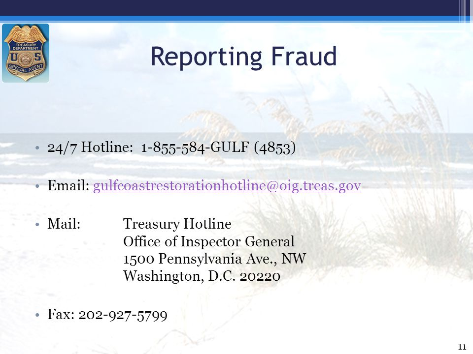Reporting Fraud 24/7 Hotline: 1-855-584-GULF (4853) Email: gulfcoastrestorationhotline@oig.treas.govgulfcoastrestorationhotline@oig.treas.gov Mail: Tr