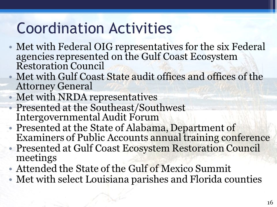 Coordination Activities Met with Federal OIG representatives for the six Federal agencies represented on the Gulf Coast Ecosystem Restoration Council