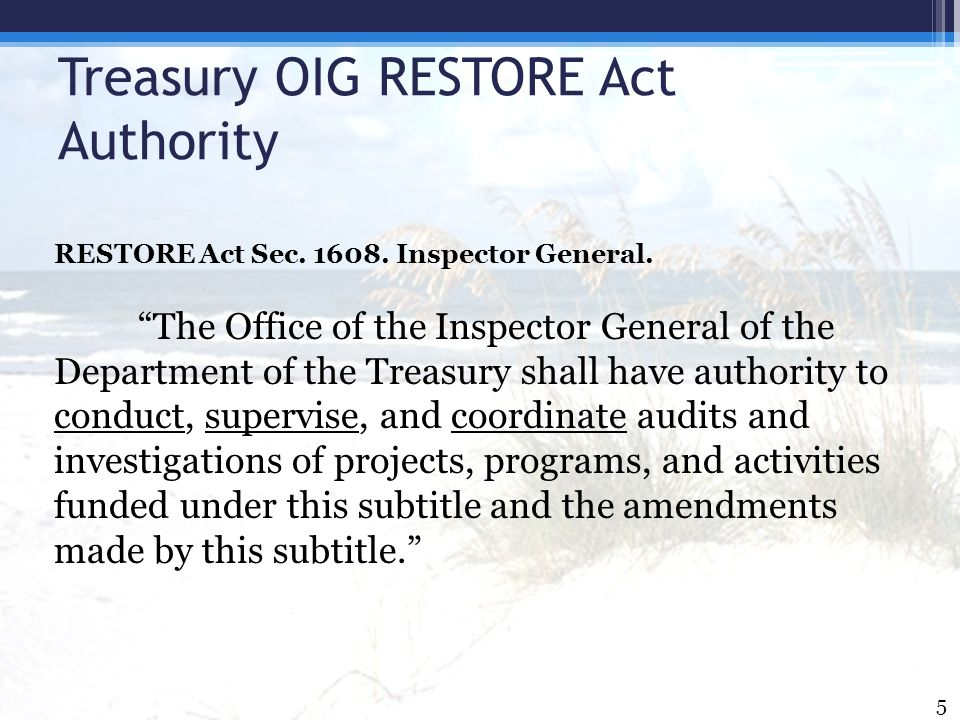 "Treasury OIG RESTORE Act Authority RESTORE Act Sec. 1608. Inspector General. ""The Office of the Inspector General of the Department of the Treasury sh"