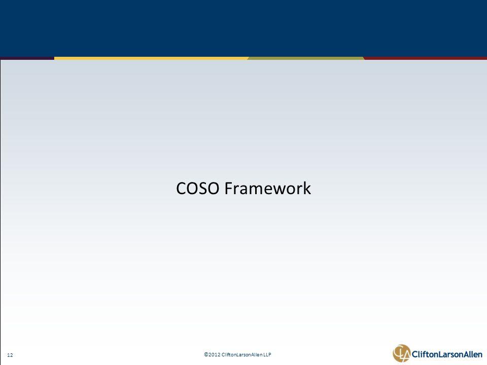 ©2012 CliftonLarsonAllen LLP 12 COSO Framework