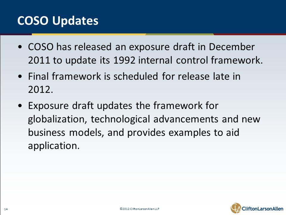 ©2012 CliftonLarsonAllen LLP 14 COSO Updates COSO has released an exposure draft in December 2011 to update its 1992 internal control framework.