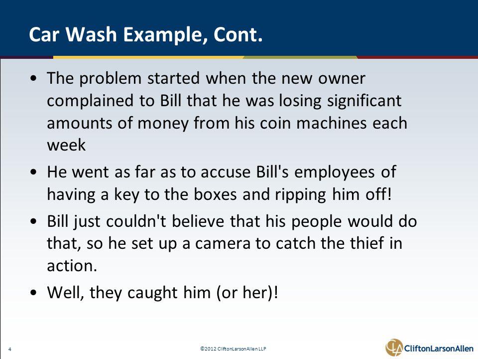 ©2012 CliftonLarsonAllen LLP 4 Car Wash Example, Cont.