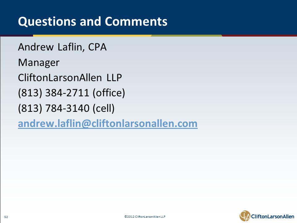 ©2012 CliftonLarsonAllen LLP 52 Questions and Comments Andrew Laflin, CPA Manager CliftonLarsonAllen LLP (813) 384-2711 (office) (813) 784-3140 (cell) andrew.laflin@cliftonlarsonallen.com