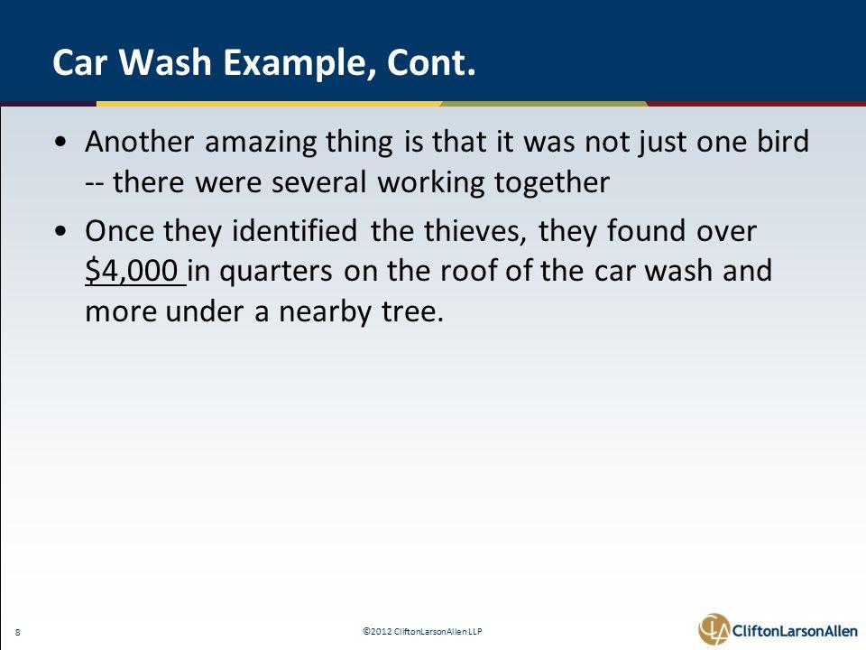 ©2012 CliftonLarsonAllen LLP 8 Car Wash Example, Cont.