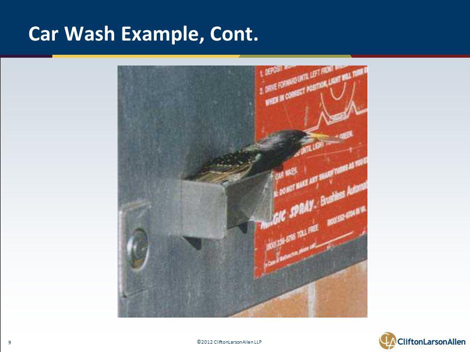 ©2012 CliftonLarsonAllen LLP 9 Car Wash Example, Cont.