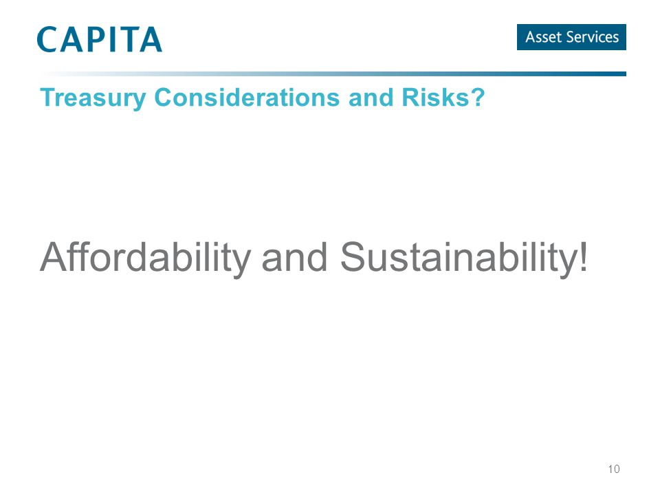 Treasury Considerations and Risks Affordability and Sustainability! 10
