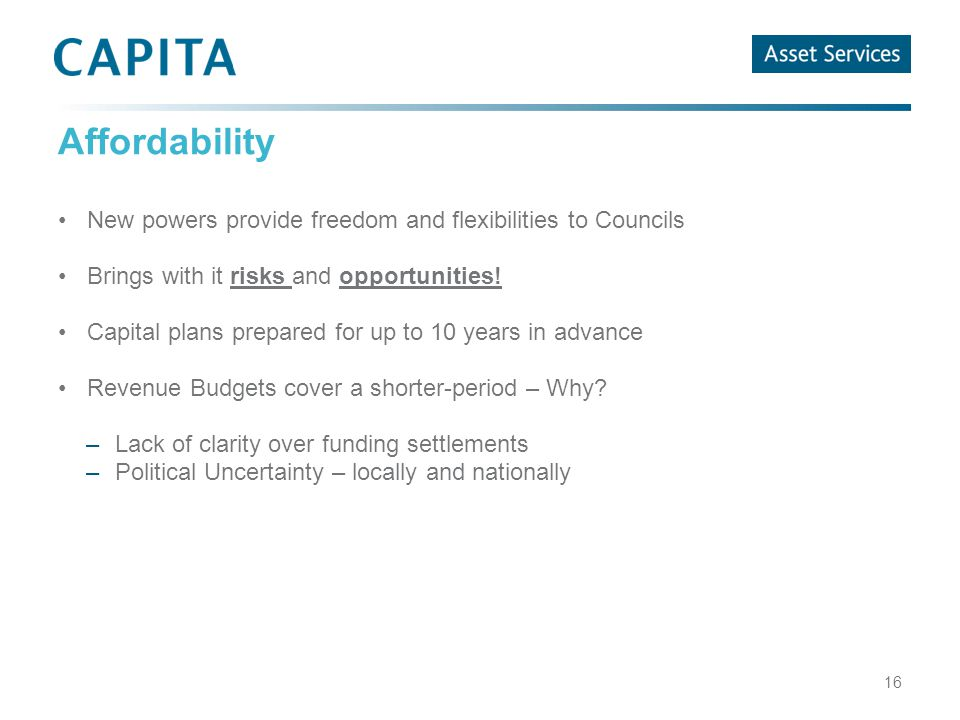 Affordability New powers provide freedom and flexibilities to Councils Brings with it risks and opportunities.