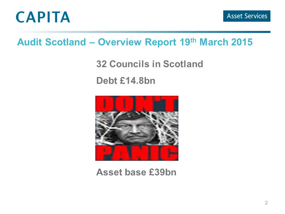 Audit Scotland – Overview Report 19 th March 2015 32 Councils in Scotland Debt £14.8bn Asset base £39bn 2
