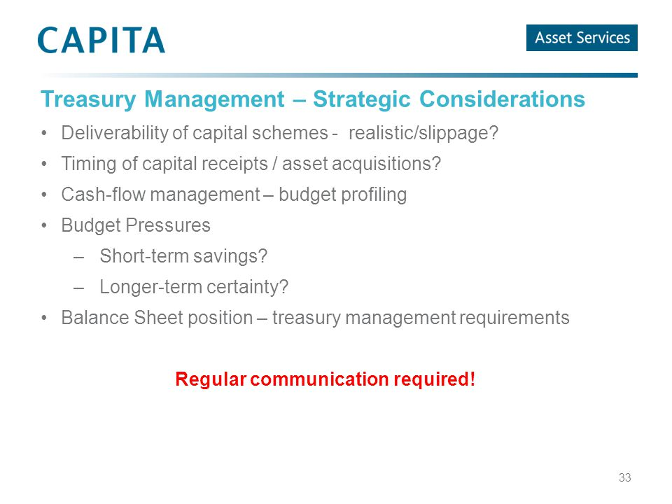 Treasury Management – Strategic Considerations Deliverability of capital schemes - realistic/slippage.
