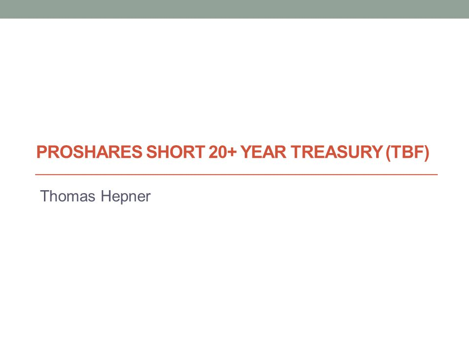 Thomas Hepner PROSHARES SHORT 20+ YEAR TREASURY (TBF)