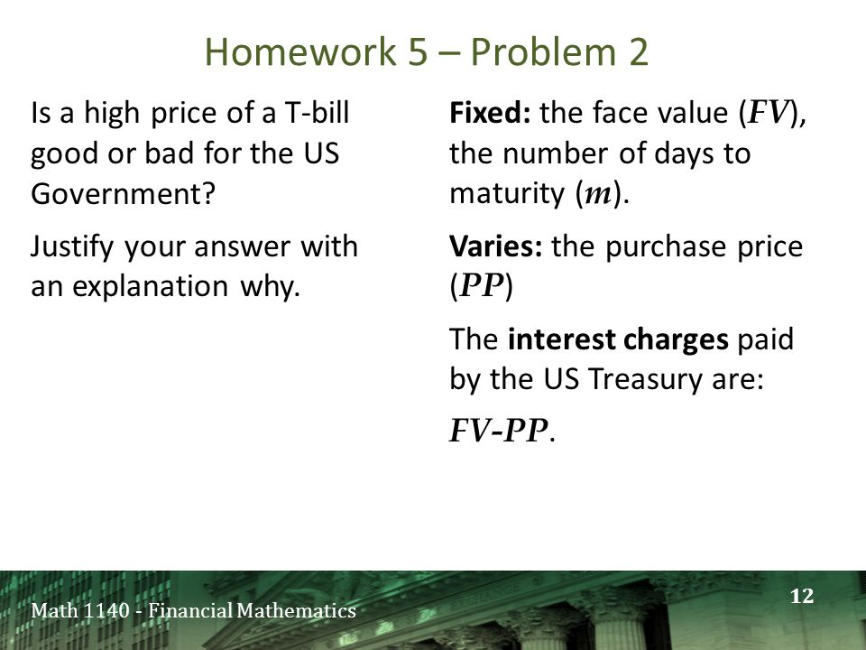 Math 1140 - Financial Mathematics Is a high price of a T-bill good or bad for the US Government? Justify your answer with an explanation why. Fixed: t