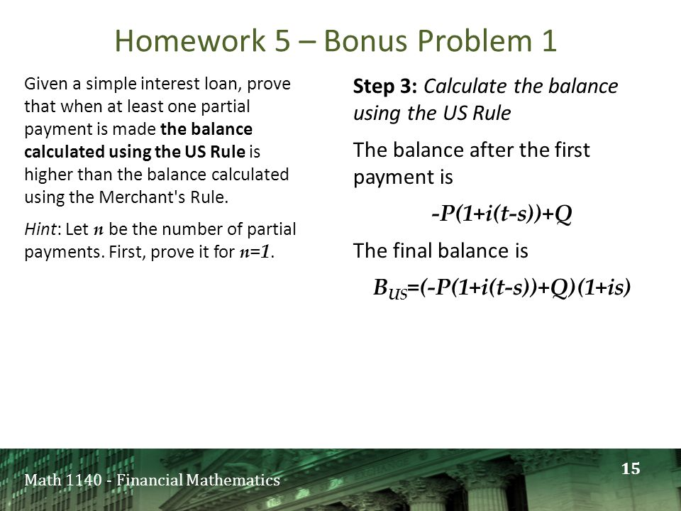 Math 1140 - Financial Mathematics Given a simple interest loan, prove that when at least one partial payment is made the balance calculated using the