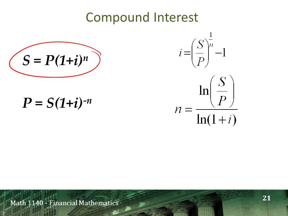 Math 1140 - Financial Mathematics S = P(1+i) n P = S(1+i) -n Compound Interest 21